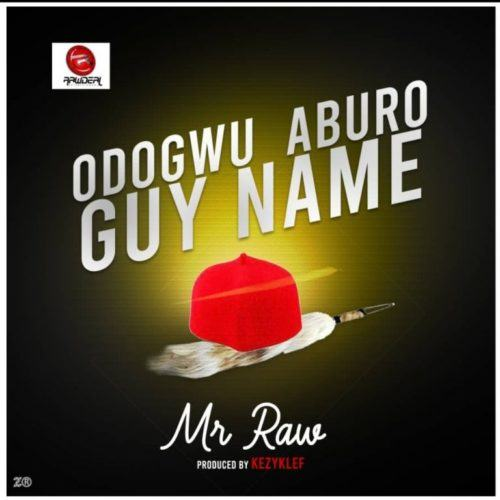 Mr Raw – Odogwu Aburo Guy Name [AuDio]