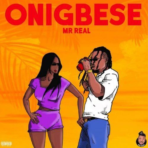 Mr Real – Onigbese [AuDio]