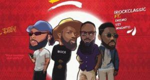 iRockClassic – E Don Burst 2.0 ft Dremo, Uzikwendu & Magnito [AuDio]