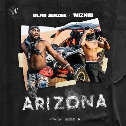 Blaq Jerzee & Wizkid – Arizona [AuDio]