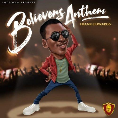 Frank Edwards – Holy (Believers Anthem)