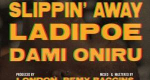 LadiPoe – Slippin' Away ft Dami Oniru [AuDio]