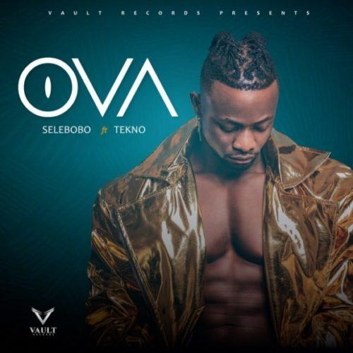 Selebobo - Ova ft Tekno [AuDio]