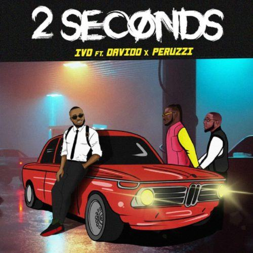 IVD, Peruzzi & Davido – 2 Seconds [AuDio]