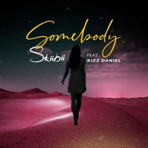 Skiibii – Somebody ft Kizz Daniel [AuDio]