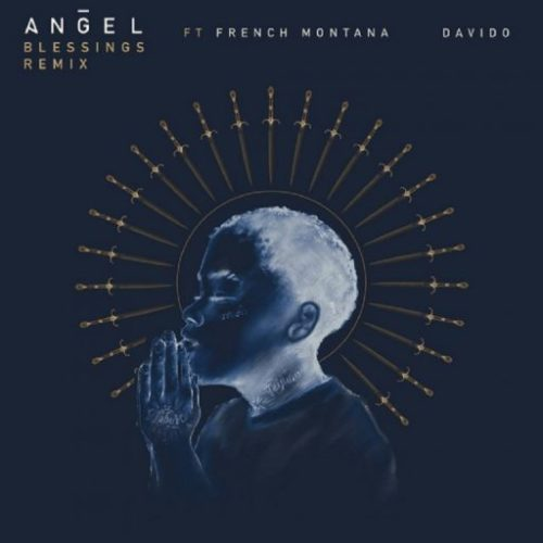 Angel – Blessings Remix ft Davido & French Montana