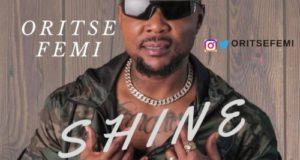Oritse Femi – Shine [AuDio]