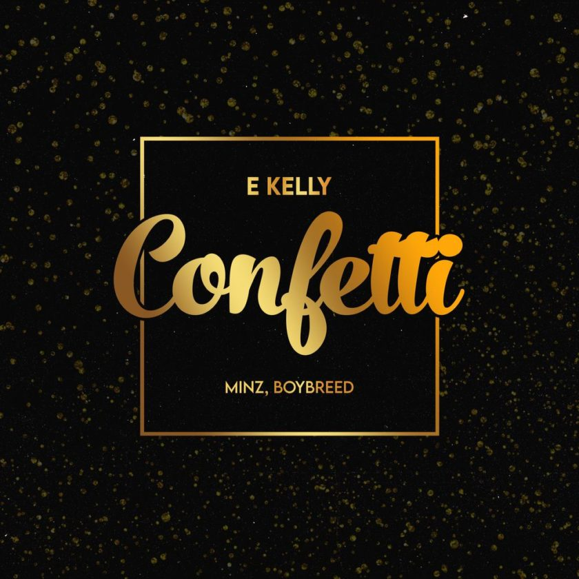E Kelly – Confetti ft Boybreed & Minz