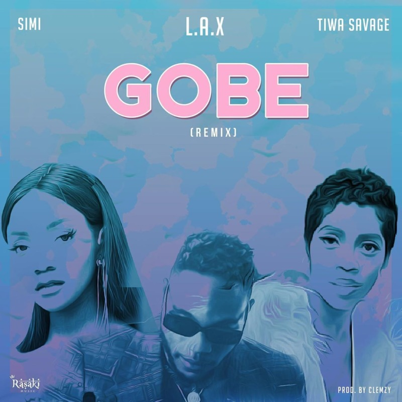 L.A.X – Gobe (Remix) ft Simi & Tiwa Savage