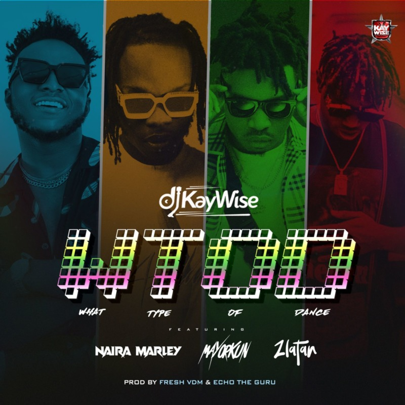 DJ Kaywise – What Type Of Dance ft Mayorkun, Naira Marley & Zlatan
