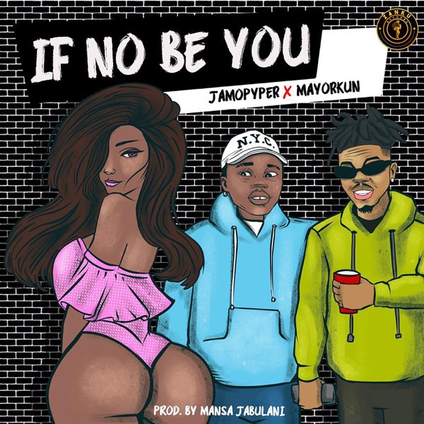 Jamopyper & Mayorkun – If No Be You