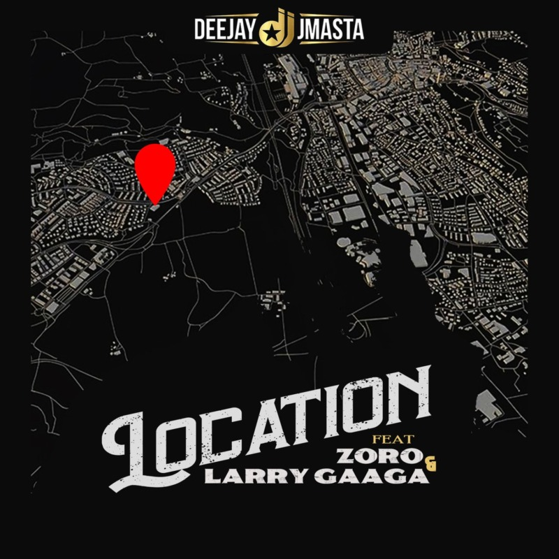 Deejay J Masta – Location ft Zoro & Larry Gaaga