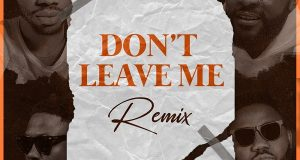 Josh2funny, Falz, Vector & Magnito – Don't Leave Me (Remix)