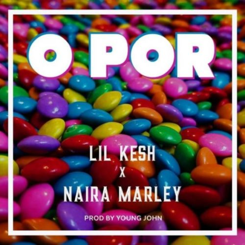Lil Kesh – O Por Lyrics ft Naira Marley