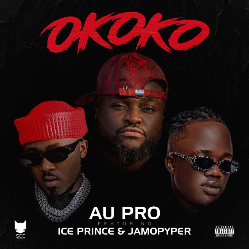 Au Pro – Okoko ft JamoPyper & Ice Prince
