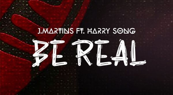 J. Martins – Be Real ft Harrysong