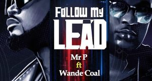 Mr P – Follow My Lead ft Wande Coal