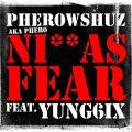 Pherowshuz - Ni**as Fear ft Yung6ix