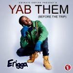 Erigga - Yab Them (Before The Trip) [AuDio]