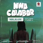 Mr Raw - Nwa Calabar ft Yung L