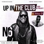 N6 - Up In The Club ft May D [AuDio]
